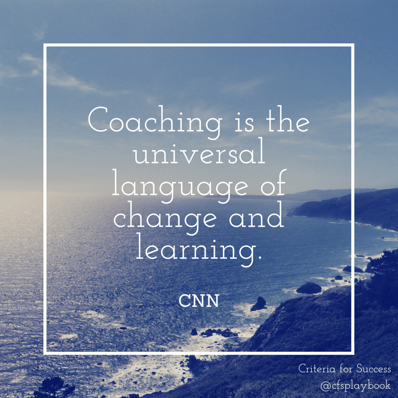 Coaching is the universal language of change and learning. - CNN