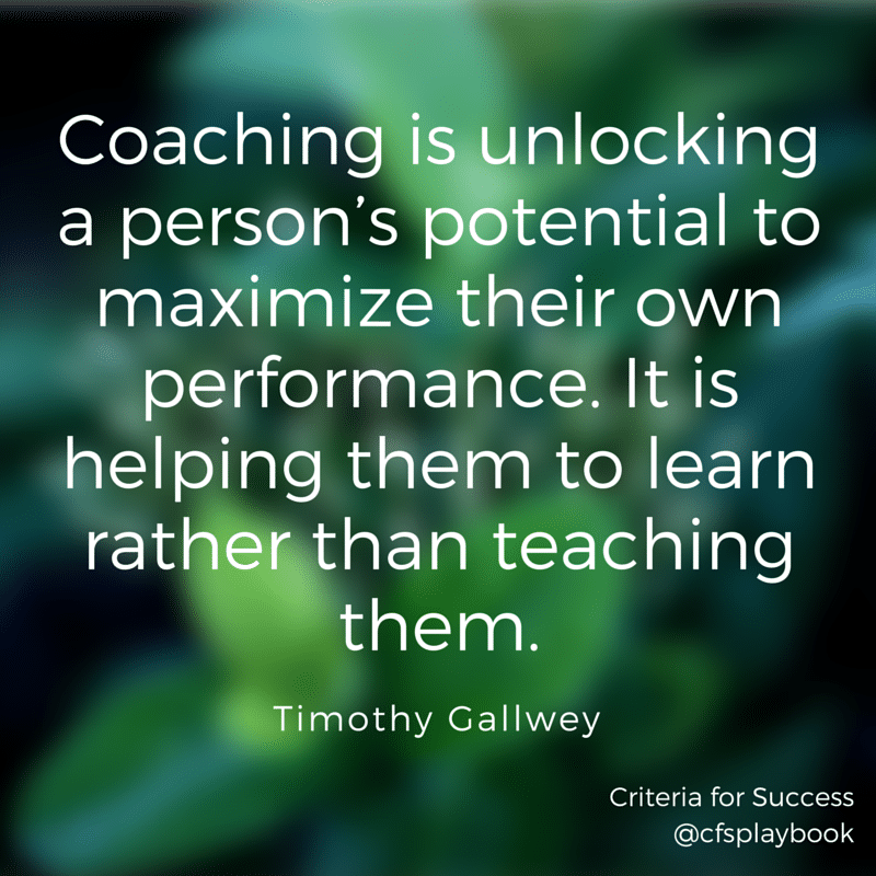 Coaching is unlocking a person's potential to maximize their own performance. It is helping them to learn rather than teaching them.