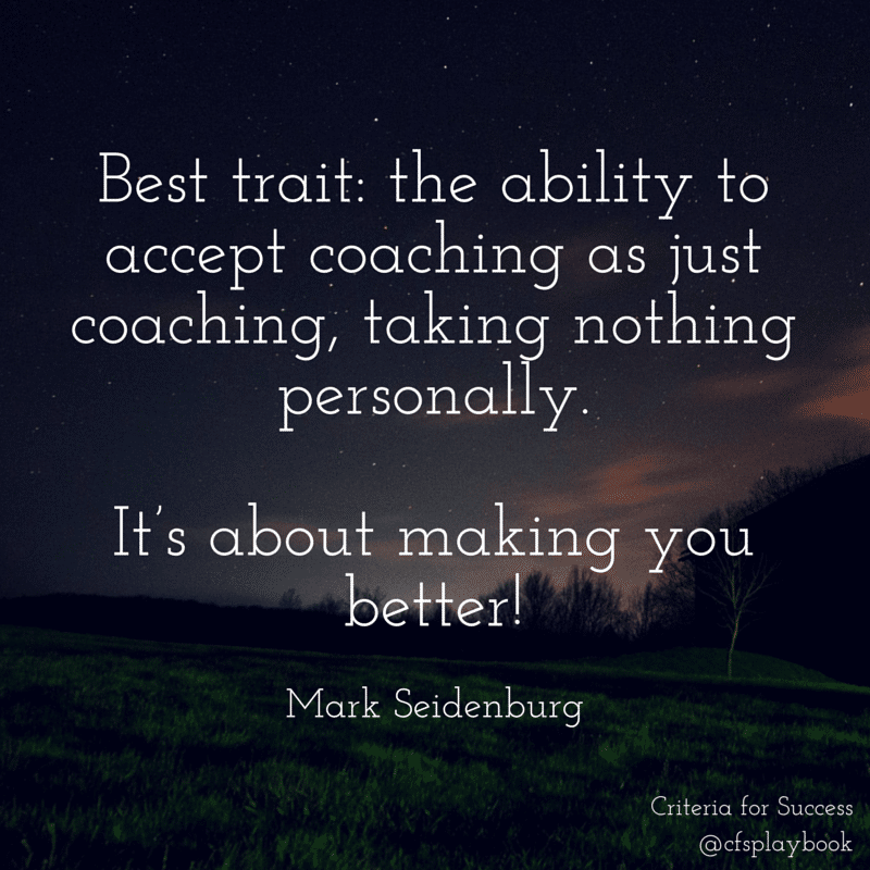 Best trait: the ability to accept coaching as just coaching; taking nothing personally. It's about making you better! - Mark Seidenburg