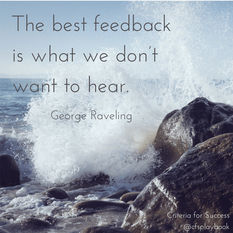 The best feedback is what we don't want to hear. - George Raveling
