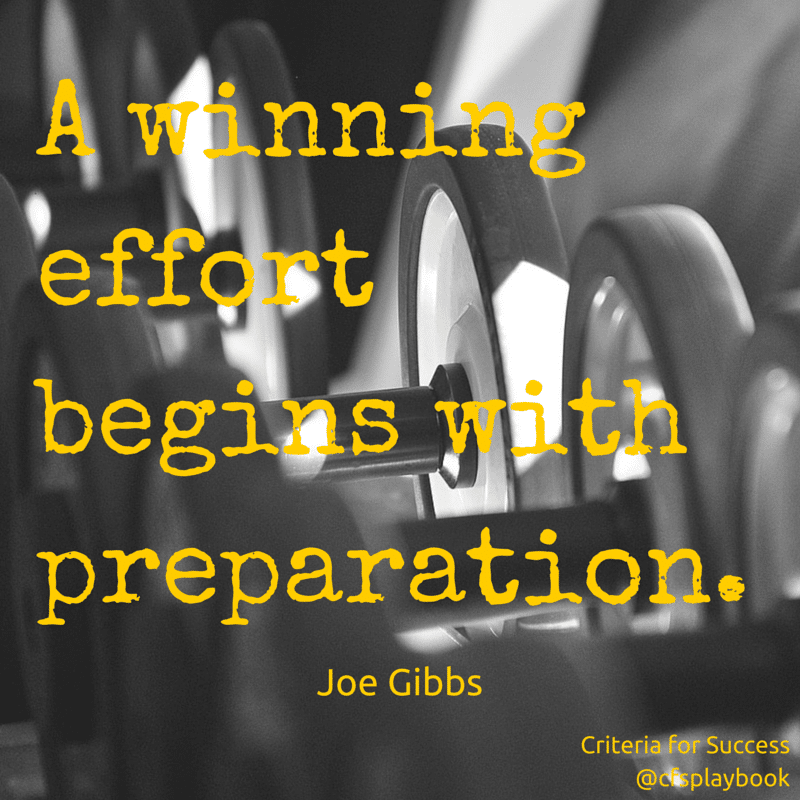 A winning effort begins with preparation. - Joe Gibbs